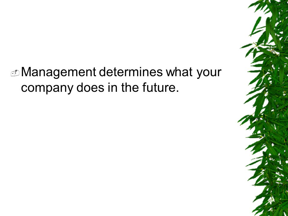 Management determines what your company does in the future.