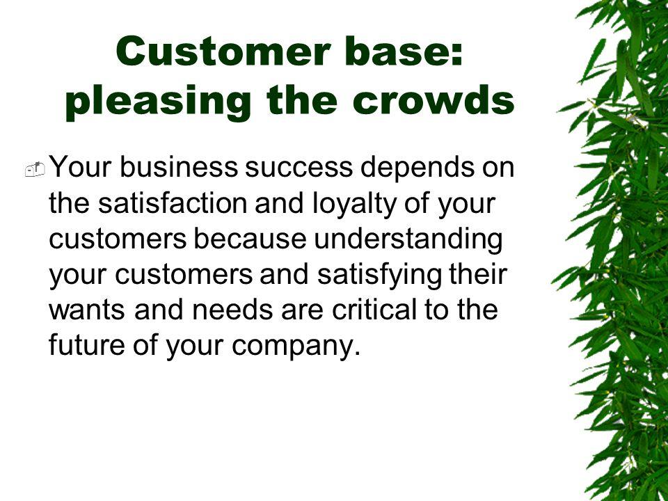 Customer base: pleasing the crowds