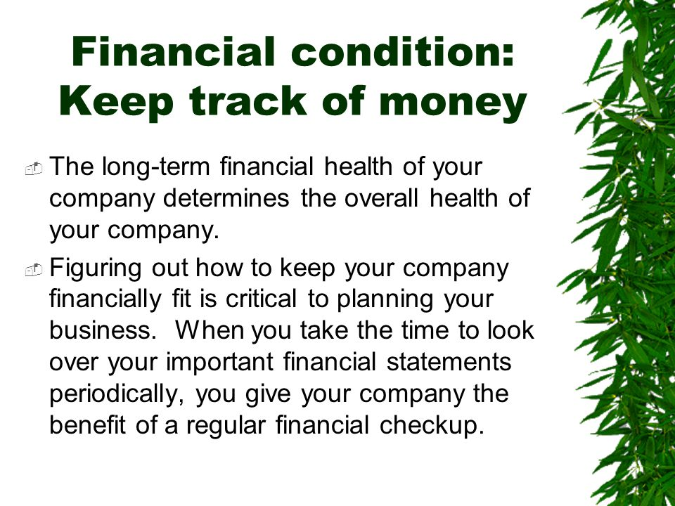Financial condition: Keep track of money