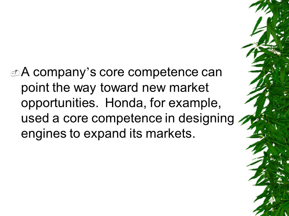 A company's core competence can point the way toward new market opportunities.