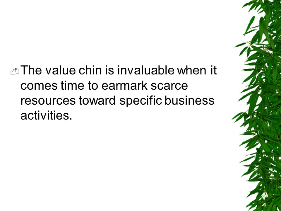 The value chin is invaluable when it comes time to earmark scarce resources toward specific business activities.