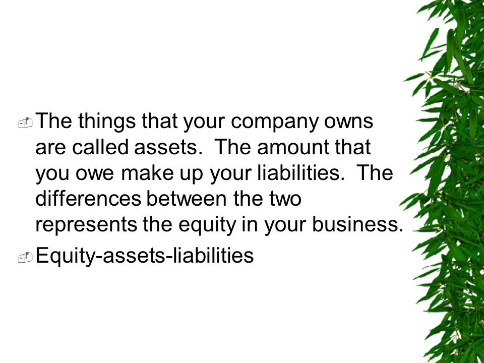 The things that your company owns are called assets