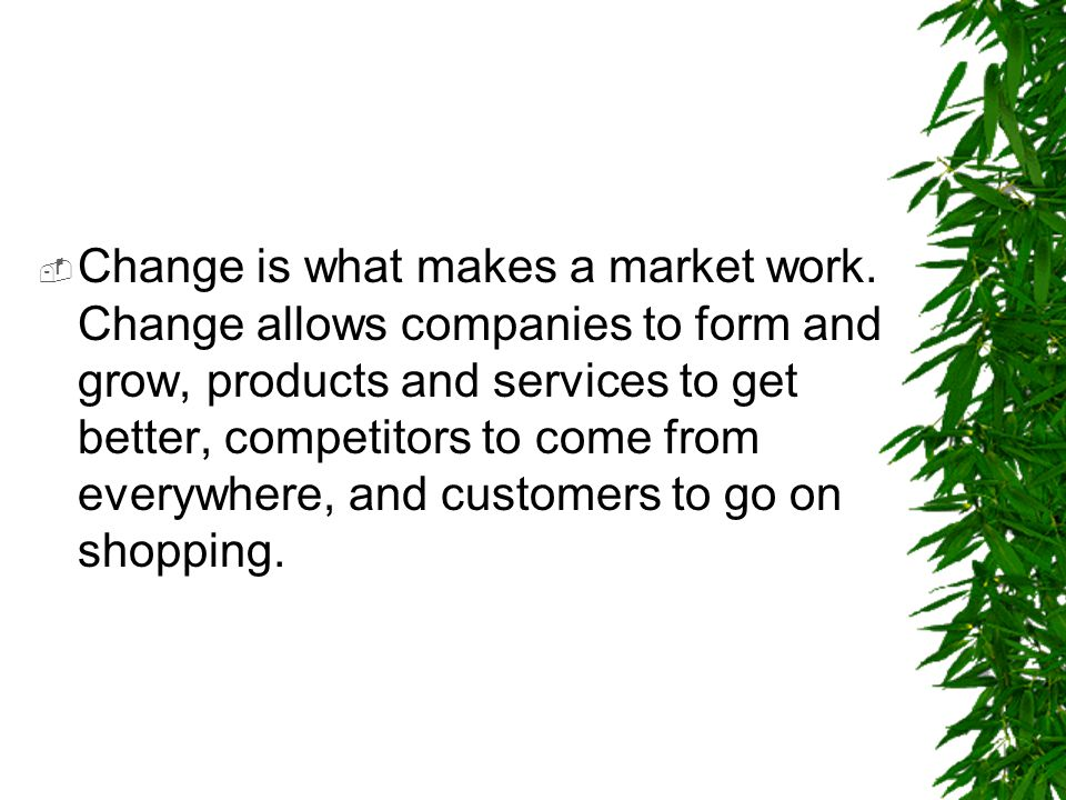 Change is what makes a market work