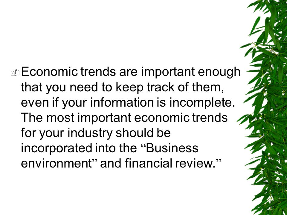 Economic trends are important enough that you need to keep track of them, even if your information is incomplete.