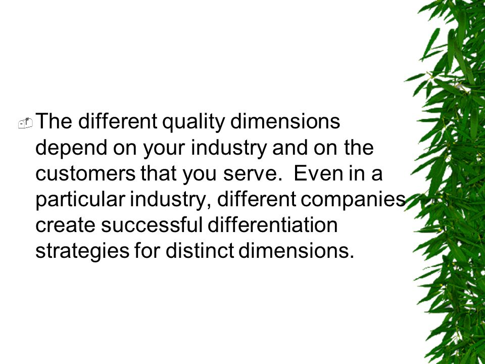The different quality dimensions depend on your industry and on the customers that you serve.