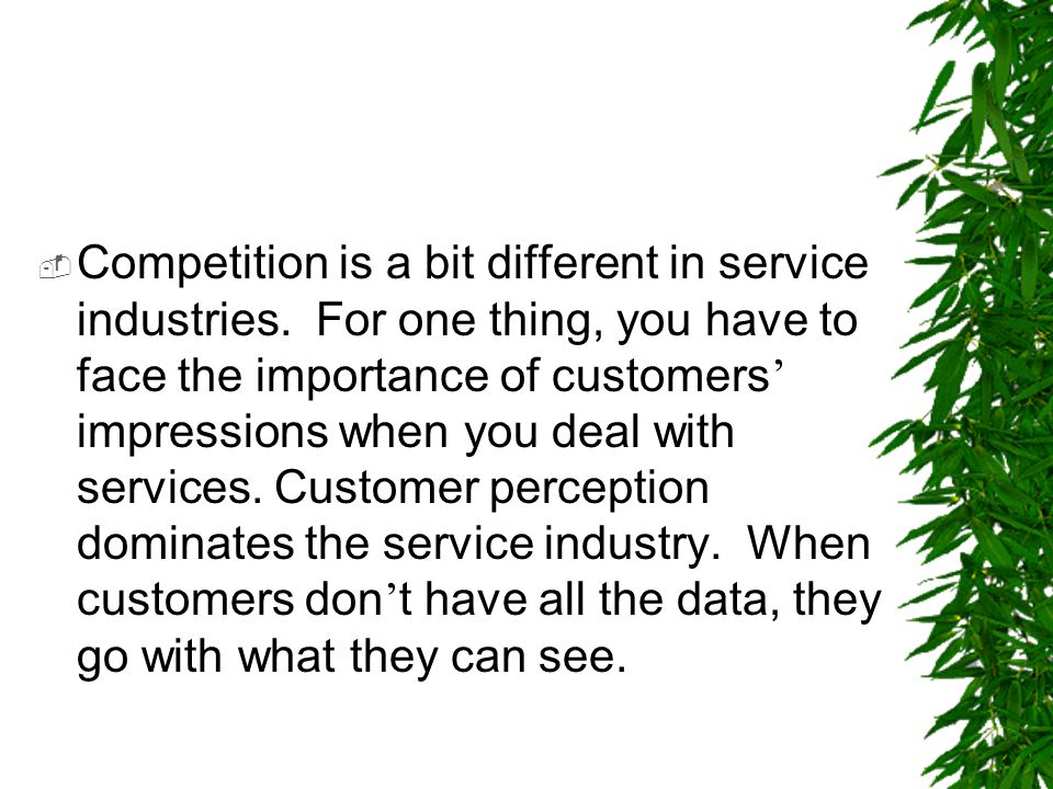 Competition is a bit different in service industries