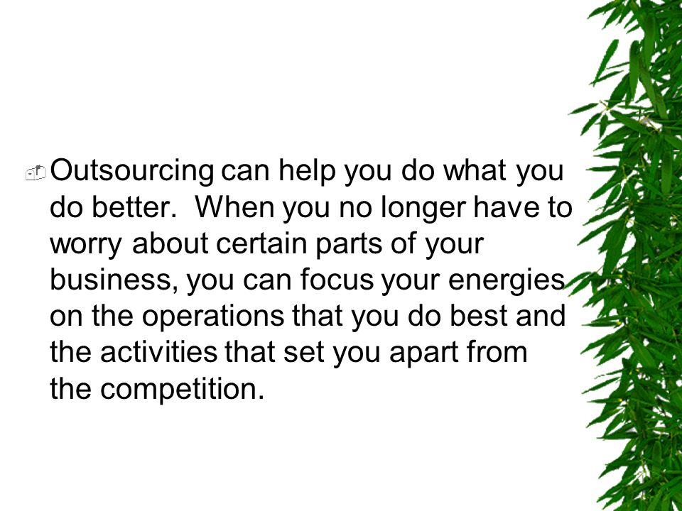 Outsourcing can help you do what you do better