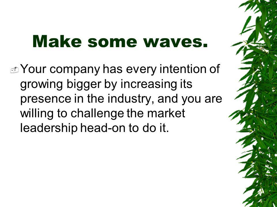 Make some waves.