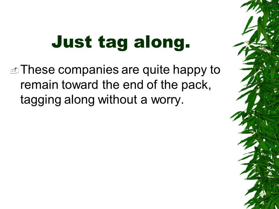 Just tag along.