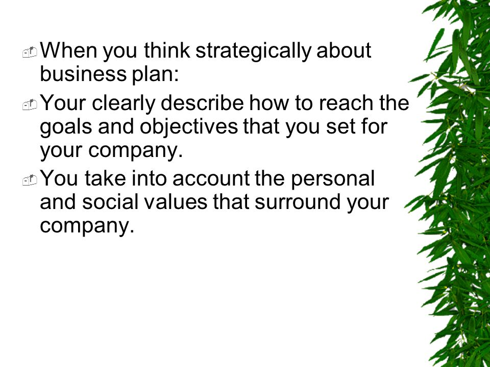 When you think strategically about business plan: