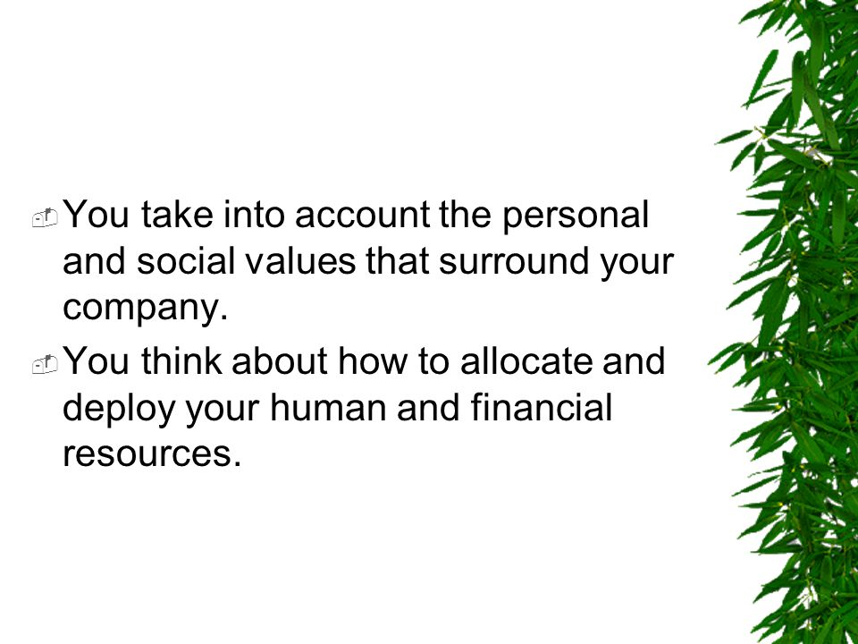 You take into account the personal and social values that surround your company.