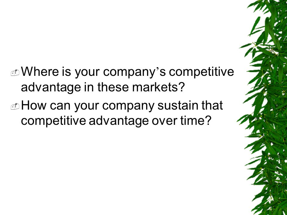 Where is your company's competitive advantage in these markets