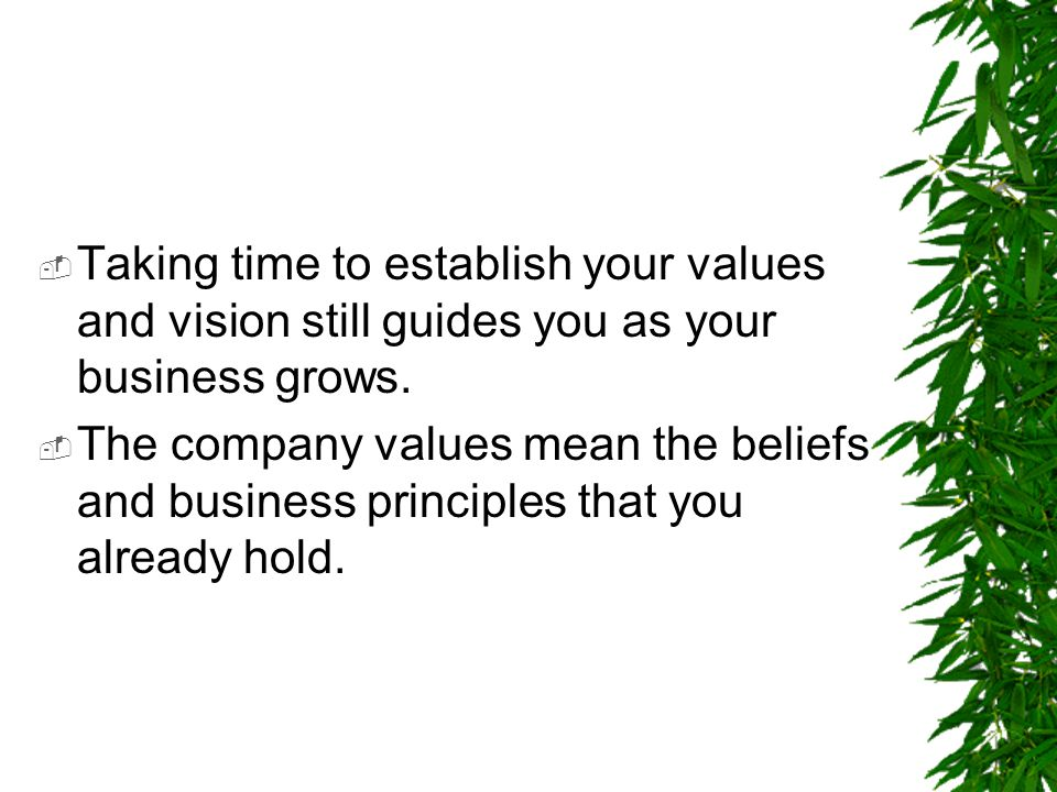 Taking time to establish your values and vision still guides you as your business grows.