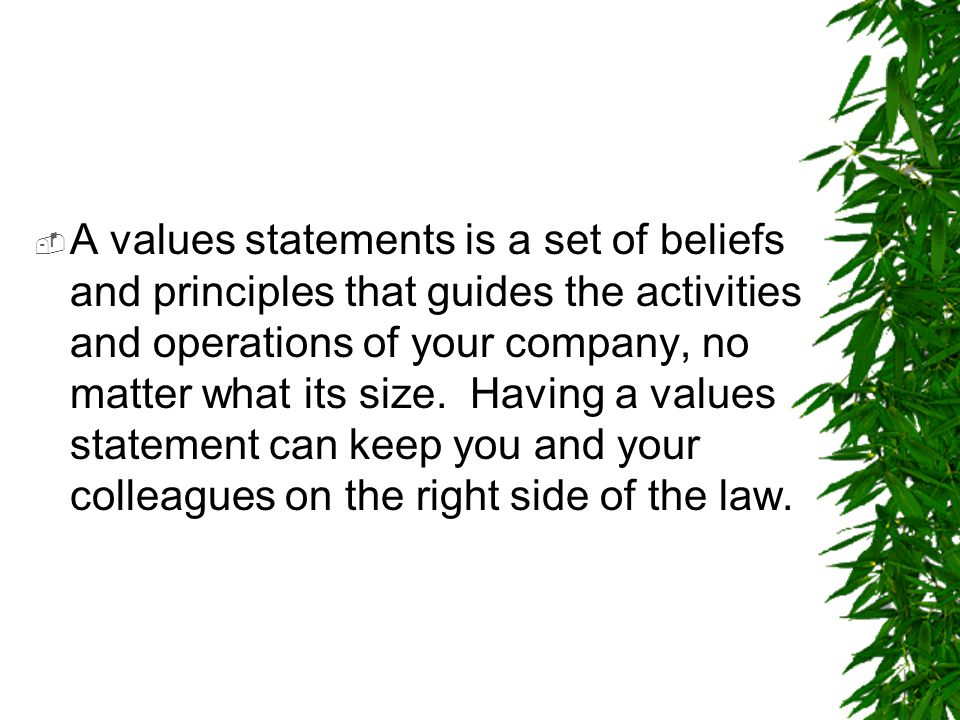 A values statements is a set of beliefs and principles that guides the activities and operations of your company, no matter what its size.