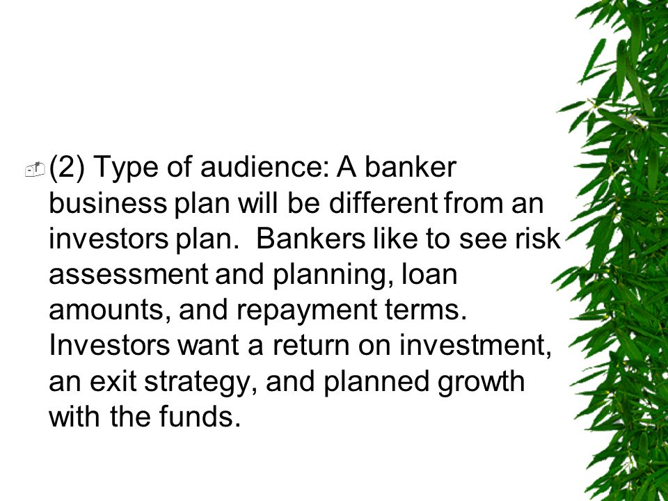 (2) Type of audience: A banker business plan will be different from an investors plan.