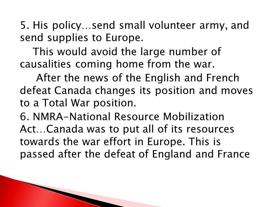5. His policy…send small volunteer army, and send supplies to Europe