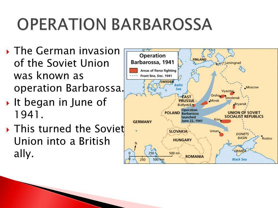 OPERATION BARBAROSSA The German invasion of the Soviet Union was known as operation Barbarossa. It began in June of 1941.