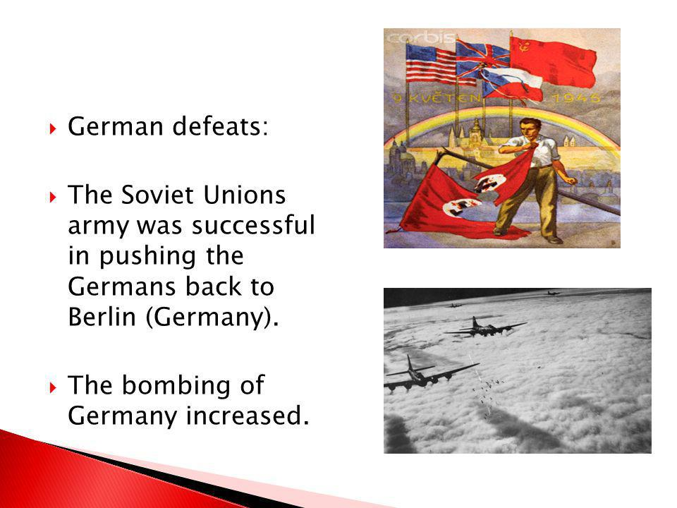 German defeats: The Soviet Unions army was successful in pushing the Germans back to Berlin (Germany).