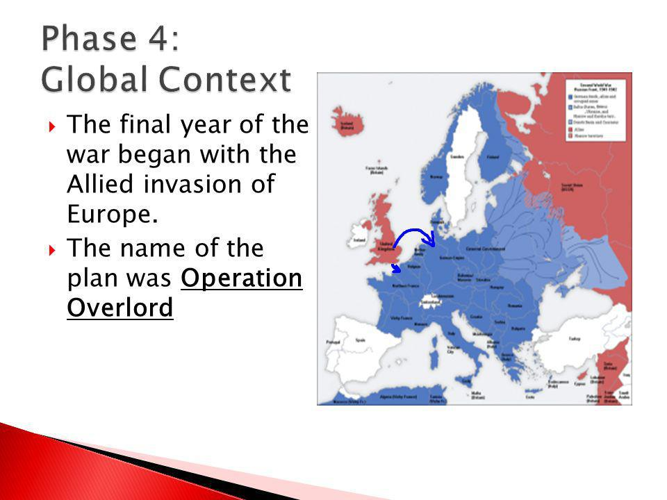 Phase 4: Global Context The final year of the war began with the Allied invasion of Europe.