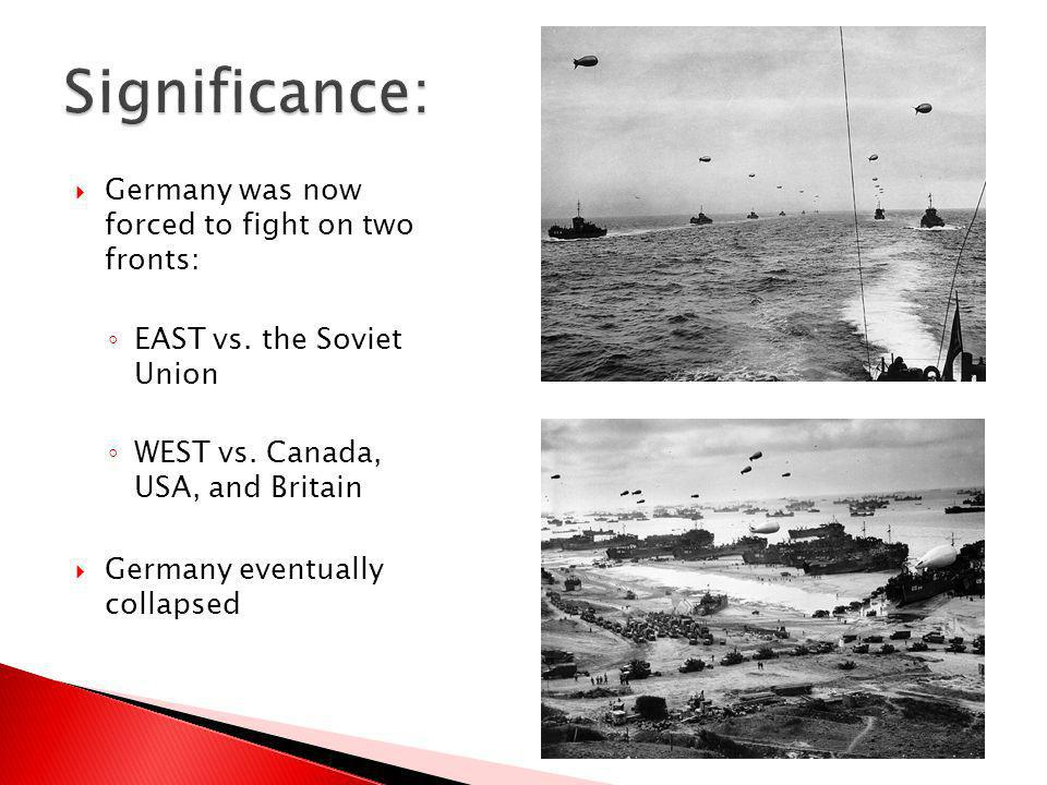Significance: Germany was now forced to fight on two fronts: