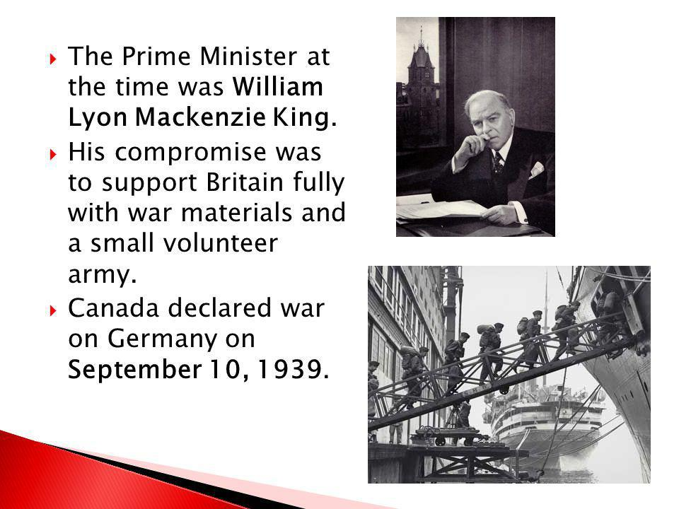 The Prime Minister at the time was William Lyon Mackenzie King.