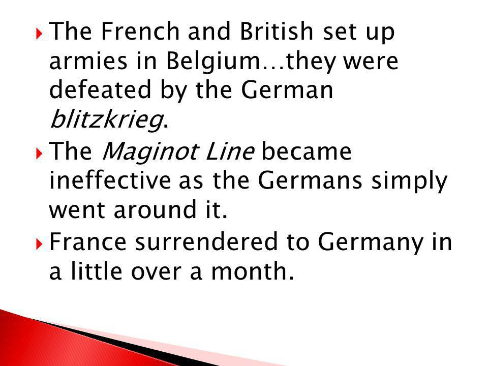 The French and British set up armies in Belgium…they were defeated by the German blitzkrieg.