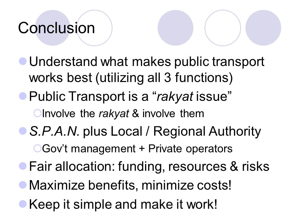 Conclusion Understand what makes public transport works best (utilizing all 3 functions) Public Transport is a rakyat issue