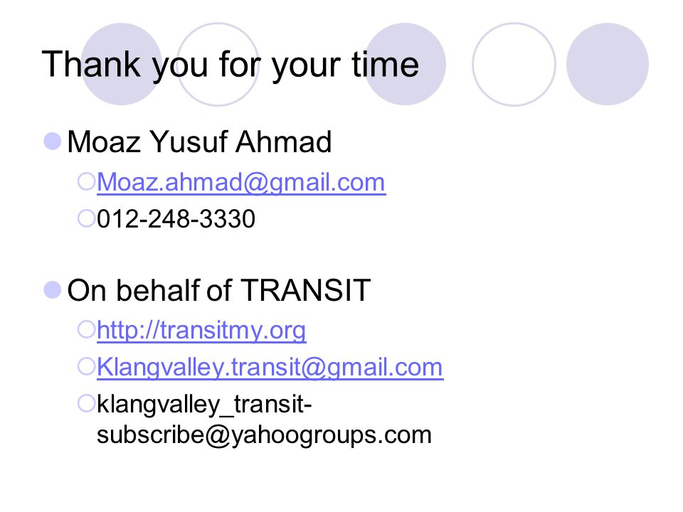 Thank you for your time Moaz Yusuf Ahmad On behalf of TRANSIT