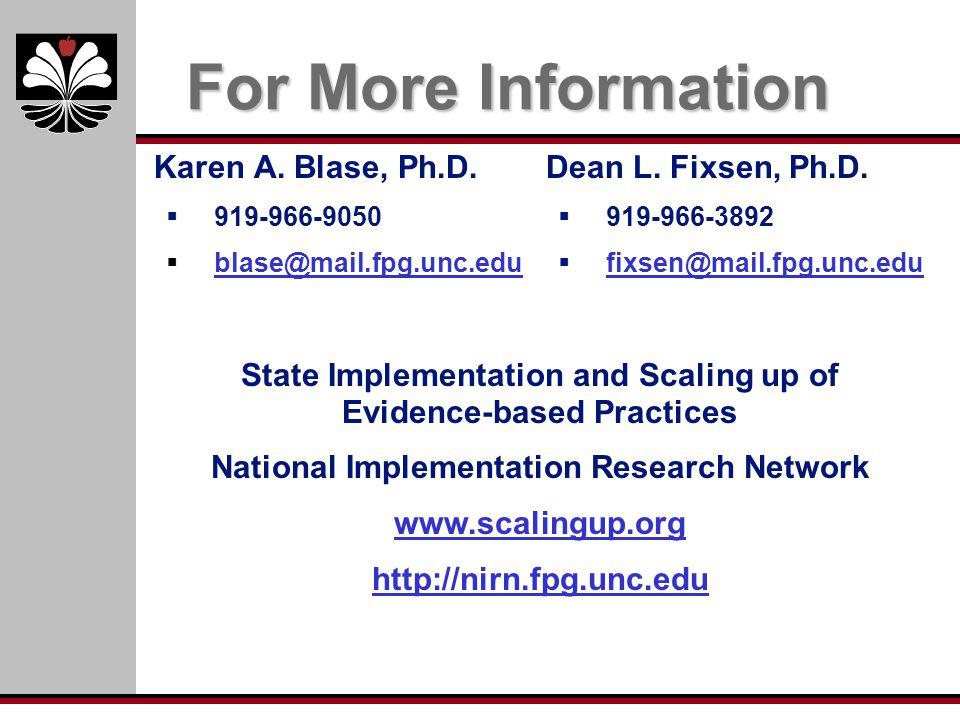 For More Information Karen A. Blase, Ph.D. Dean L. Fixsen, Ph.D.