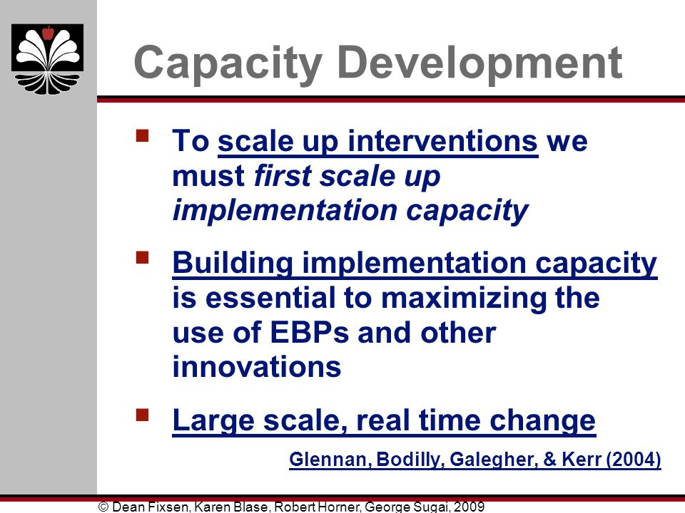 Capacity Development To scale up interventions we must first scale up implementation capacity.