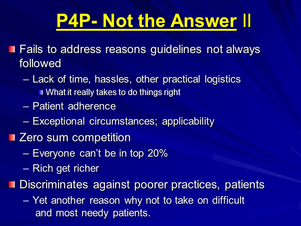 P4P- Not the Answer II Fails to address reasons guidelines not always followed. Lack of time, hassles, other practical logistics.