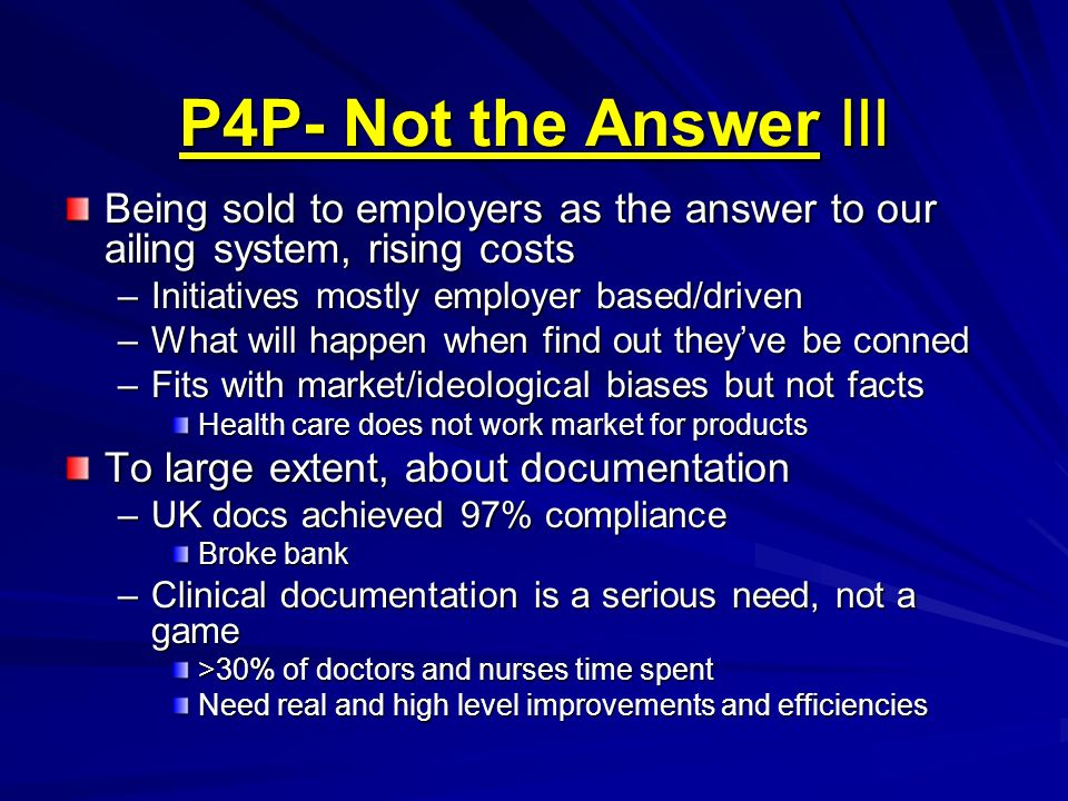 P4P- Not the Answer III Being sold to employers as the answer to our ailing system, rising costs. Initiatives mostly employer based/driven.