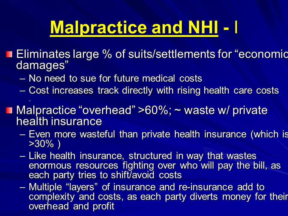 Malpractice and NHI - I Eliminates large % of suits/settlements for economic damages No need to sue for future medical costs.
