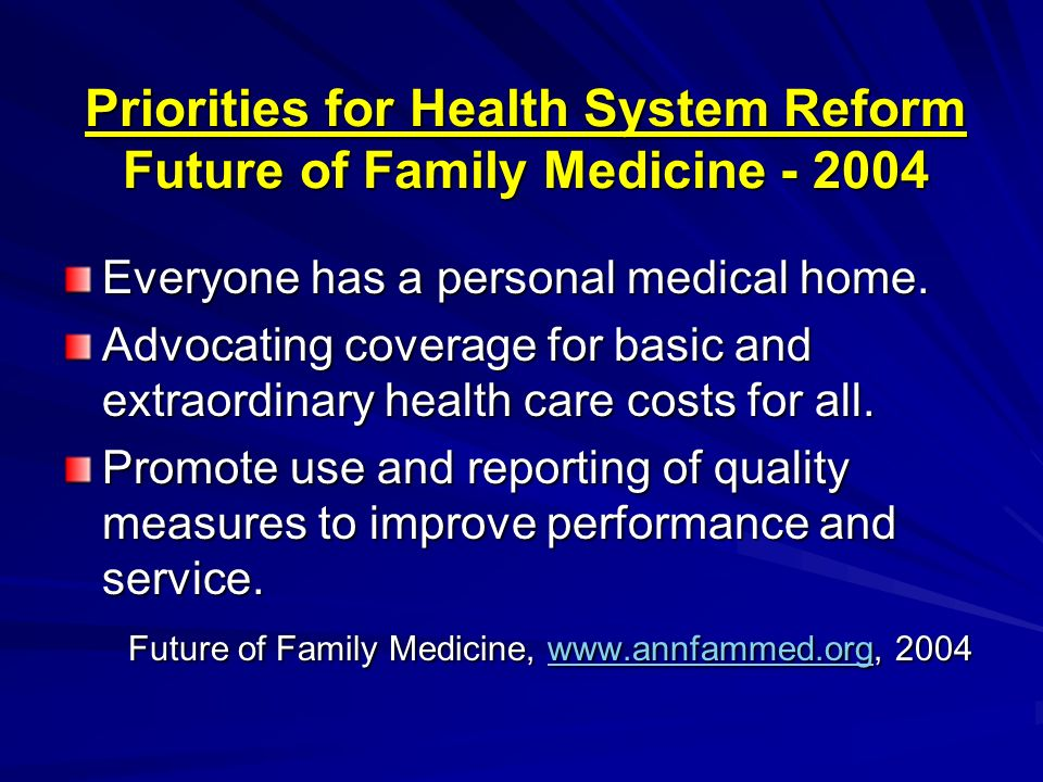 Priorities for Health System Reform Future of Family Medicine - 2004