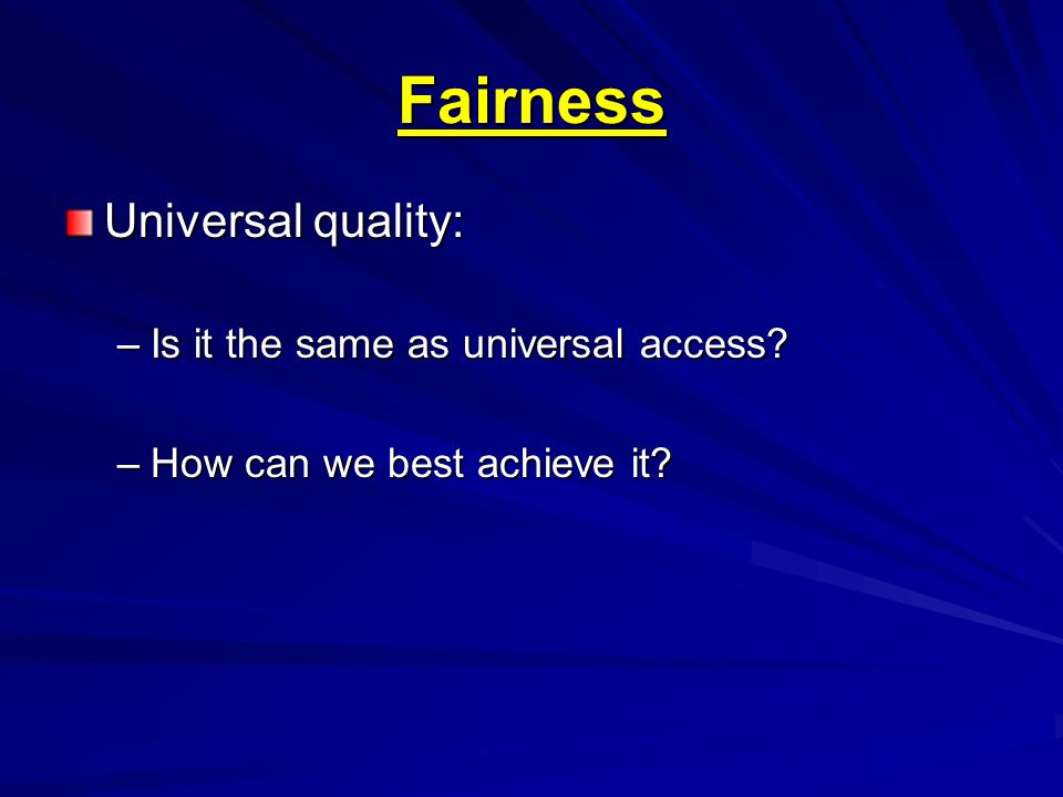 Fairness Universal quality: Is it the same as universal access