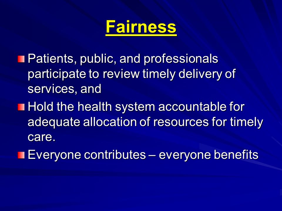 Fairness Patients, public, and professionals participate to review timely delivery of services, and.