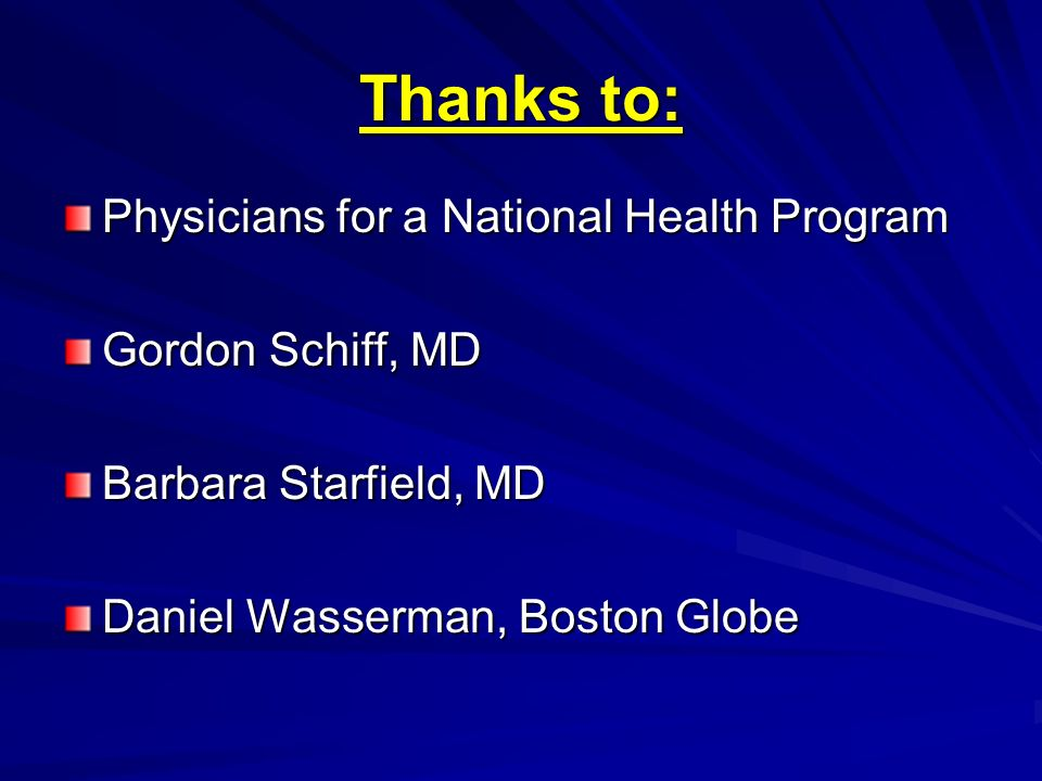 Thanks to: Physicians for a National Health Program Gordon Schiff, MD