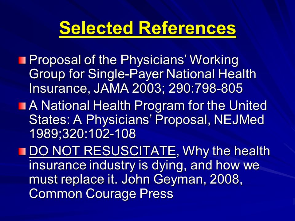 Selected References Proposal of the Physicians' Working Group for Single-Payer National Health Insurance, JAMA 2003; 290: