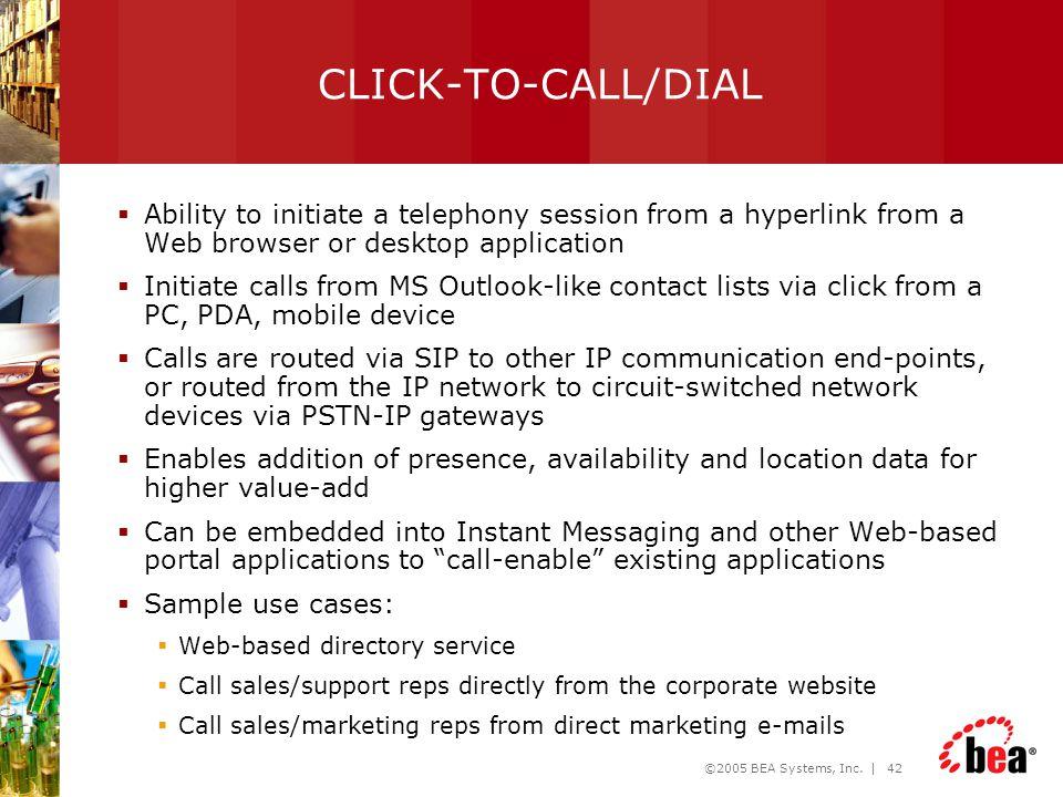 CLICK-TO-CALL/DIAL Ability to initiate a telephony session from a hyperlink from a Web browser or desktop application.