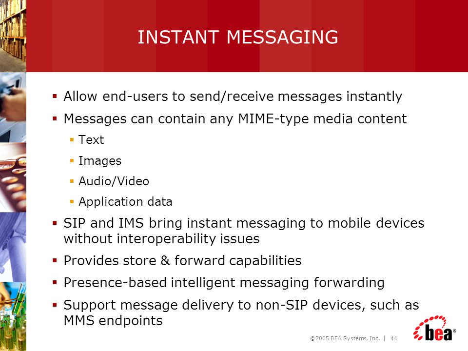 INSTANT MESSAGING Allow end-users to send/receive messages instantly
