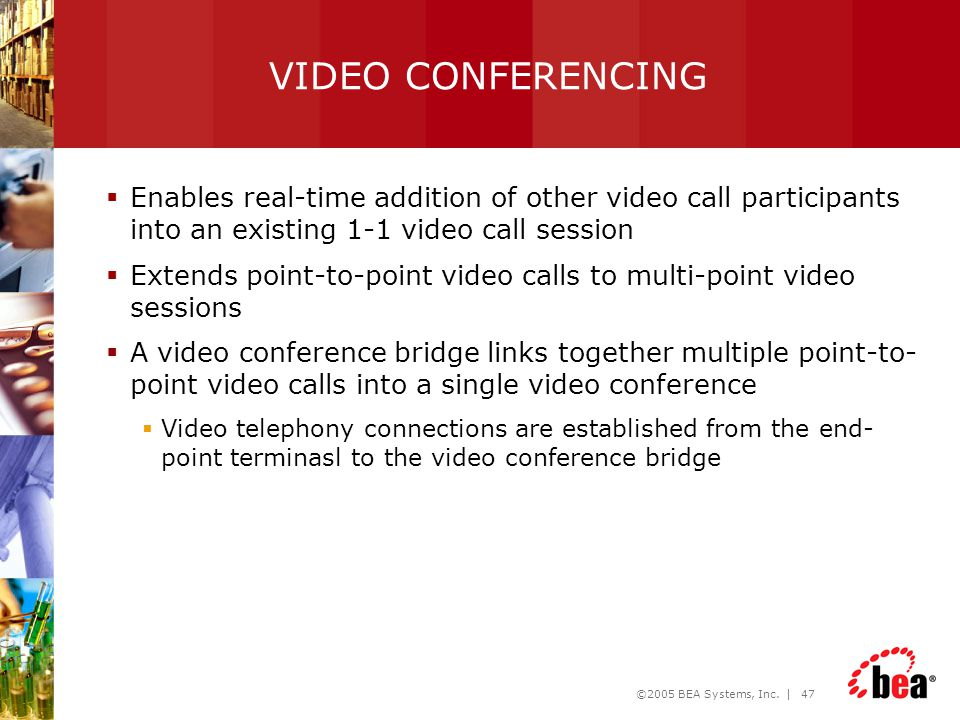 VIDEO CONFERENCING Enables real-time addition of other video call participants into an existing 1-1 video call session.