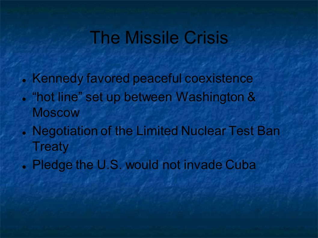 The Missile Crisis Kennedy favored peaceful coexistence
