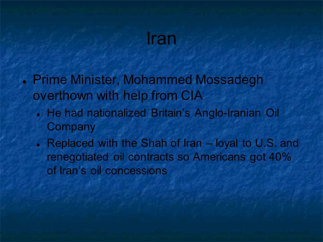 Iran Prime Minister, Mohammed Mossadegh overthown with help from CIA