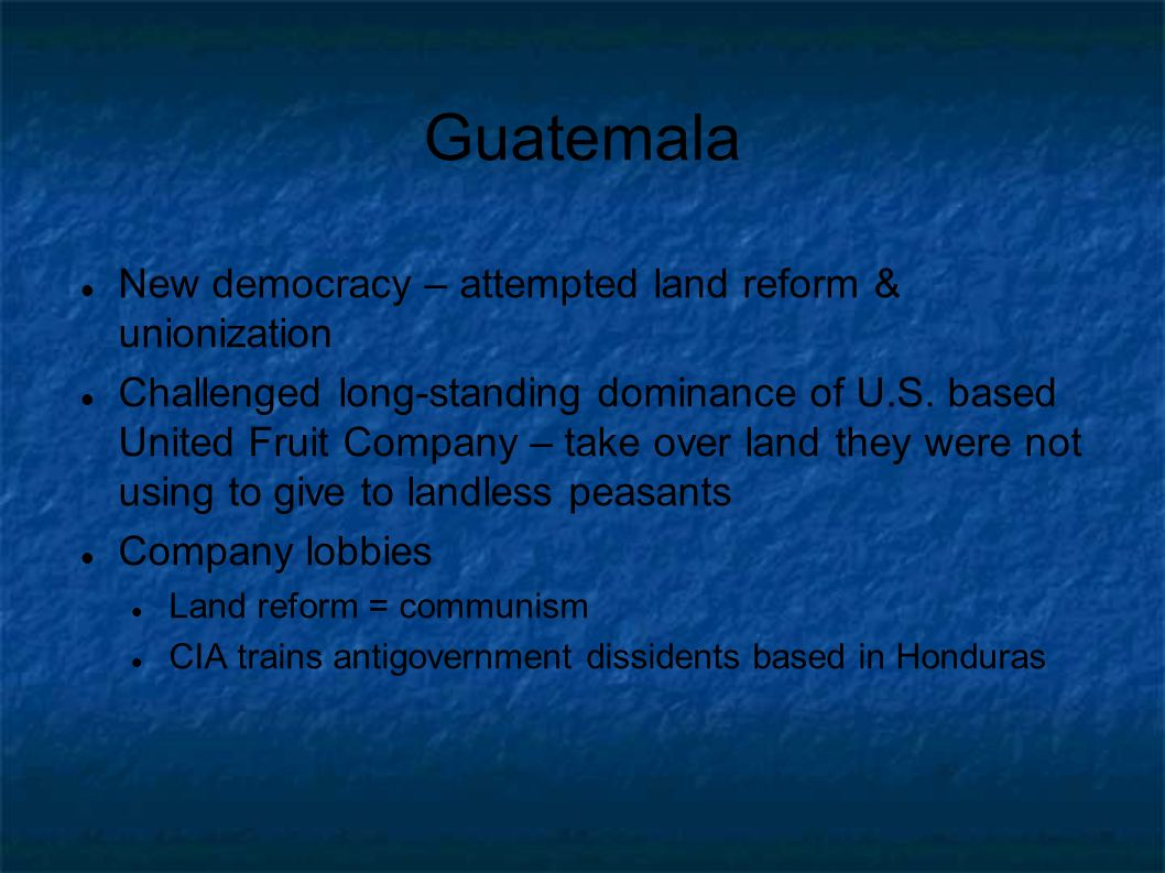 Guatemala New democracy – attempted land reform & unionization