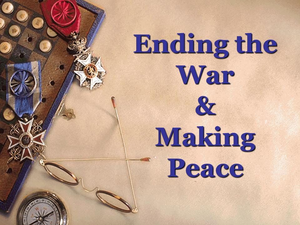 Ending the War & Making Peace