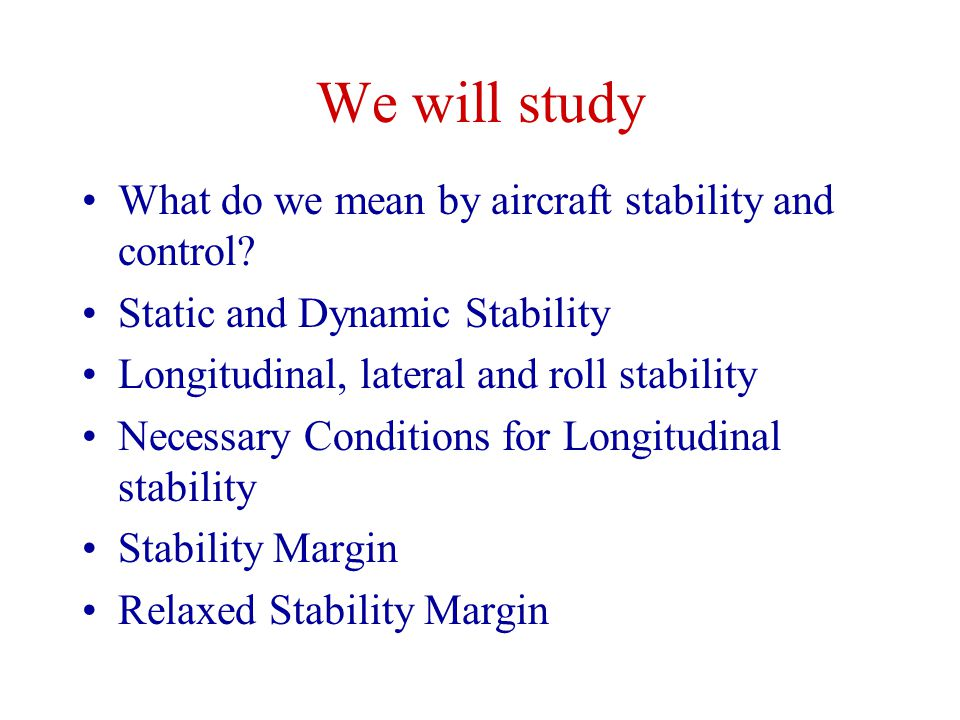 We will study What do we mean by aircraft stability and control