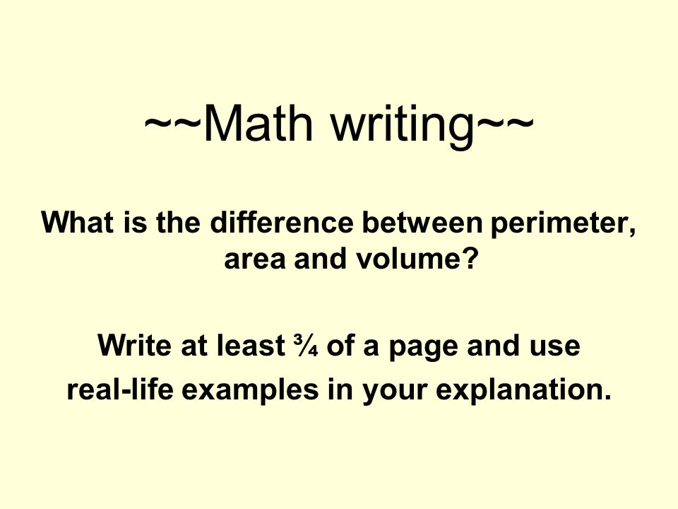 ~~Math writing~~ What is the difference between perimeter, area and volume Write at least ¾ of a page and use.