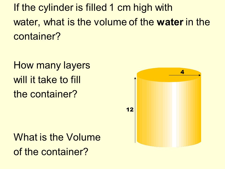 If the cylinder is filled 1 cm high with