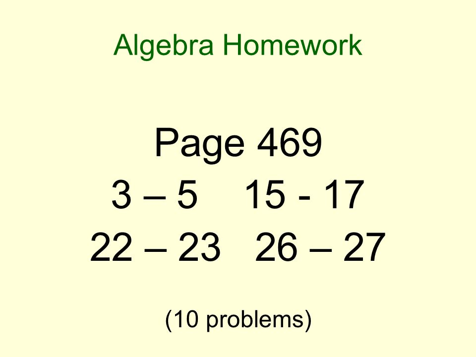 Algebra Homework Page 469 3 – 5 15 - 17 22 – 23 26 – 27 (10 problems)