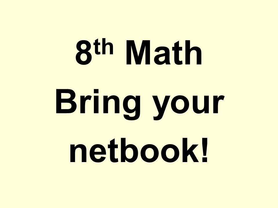 8th Math Bring your netbook!